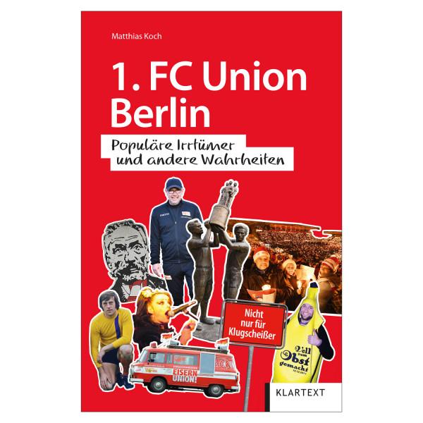 FC Union Berlin. Populäre Irrtümer und andere Wahrheiten