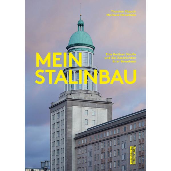 Mein Stalinbau Eine Berliner Straße und die Geschichten ihrer Bewohner