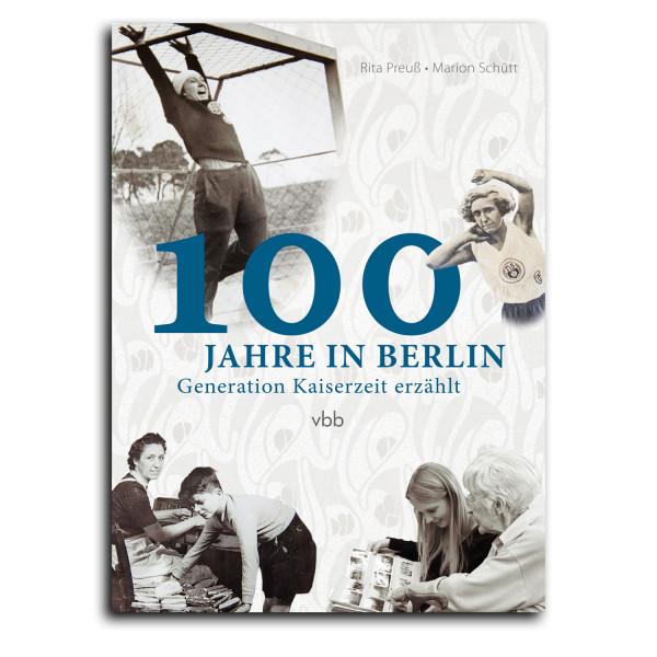100 Jahre in Berlin. Generation Kaiserzeit erzählt