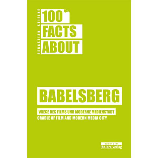100 Facts about Babelsberg - Wiege des Films und moderne Medienstadt