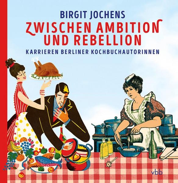 """""""Zwischen Ambition und Rebellion - Karrieren Berliner Kochbuchautorinnen"""""""