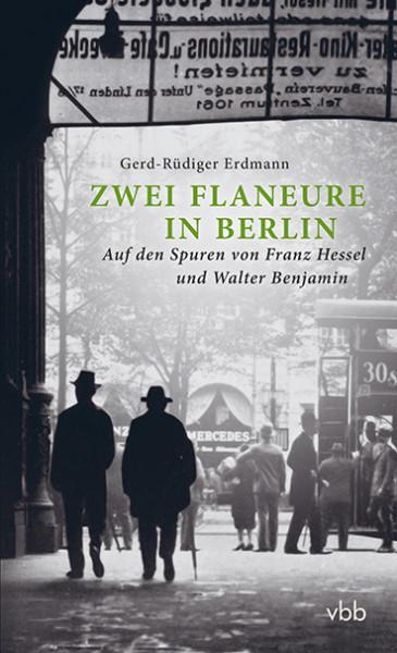 Zwei Flaneure in Berlin - Auf den Spuren von Franz Hessel und Walter Benjamin